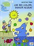 Che bei colori, Signor Acqua! Ediz. illustrata