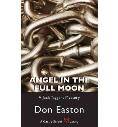 [(Angel in the Full Moon: A Jack Taggart Mystery)] [by: Don Easton]