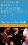 THE FOREX TRADER'S HANDBOOK- INCLUDING THE BEST PRICE ACTION STRATEGY: The Essential Start Guide (English Edition)