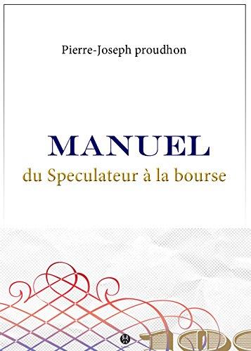 Manuel du Spéculateur à la Bourse (Philo-voyou) par Pierre-Joseph Proudhon