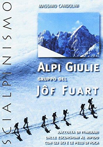 Alpi Giulie. Gruppo del Jôf Fuart. Scialpinismo. Raccolta di itinerari por Massimo Candolini