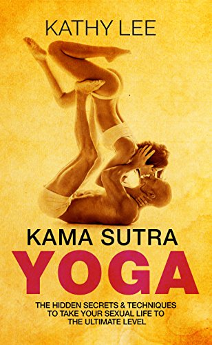 Kama Sutra Yoga: The Hidden Secrets & Techniques to take ...