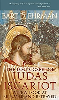 The Lost Gospel of Judas Iscariot: A New Look at Betrayer and Betrayed by [Ehrman, Bart D.]