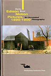 Edison Motion Pictures, 1890-1900 : an Annotated Filmography / Charles Musser