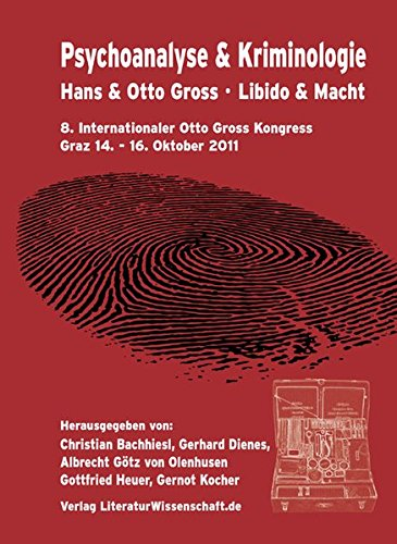 Psychoanalyse & Kriminologie: Hans & Otto Gross – Libido & Macht. 8. Internationaler Otto Gross Kongress, Graz 14.-16. Oktober 2011