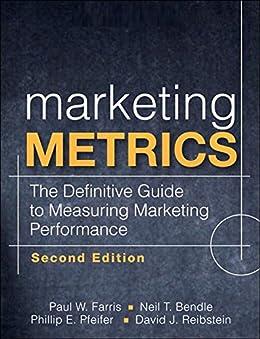 Marketing Metrics: The Definitive Guide to Measuring Marketing Performance by [Farris, Paul W., Bendle, Neil T., Pfeifer, Phillip E., Reibstein, David J.]