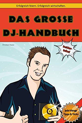 Das Große DJ-Handbuch: Erfolgreich Feiern. Erfolgreich Wirtschaften.