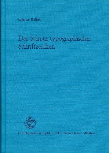 Der Schutz typographischer Schriftzeichen. Erläuterungen zum Wiener Abkommen vom 12. Juni 1973 über den Schutz typographischer Schriftzeichen und ihre . und zum Schriftzeichengesetz vom 6. Juli 1981