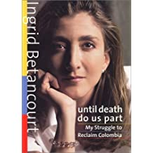 UNTIL DEATH DO US PART: My Struggle to Reclaim Colombia by Betancourt, Ingrid (2001) Hardcover