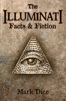 The Illuminati: Facts & Fiction by [Dice, Mark]