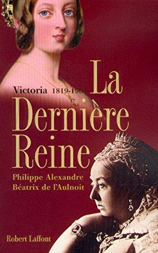 La dernière reine: Victoria, 1819-1901 par Philippe Alexandre