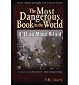 [(The Most Dangerous Book in the World: 9/11 as Mass Ritual)] [Author: S. K. Bain] published on (November, 2012)
