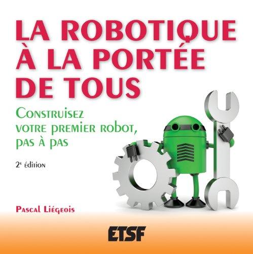 La robotique à la portée de tous - 2e éd. - Construisez votre premier robot, pas à pas par Pascal Liégeois
