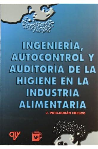 Descargar gratis Ingeniería,AutocontrolYAuditoríaDeLaHigieneEnLaIndustriaAlimentaria de J. Puig Durán