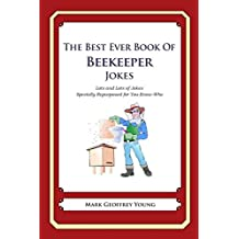 The Best Ever Book of Beekeeper Jokes: Lots and Lots of Jokes Specially Repurposed for You-Know-Who by Mark Geoffrey Young (2012-05-21)