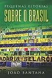 Pequenas estórias sobre o Brasil: Buch in einfachem Portugiesisch - João Santana