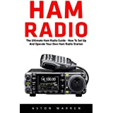 Ham Radio: The Ultimate Ham Radio Guide - How To Set Up And Operate Your Own Ham Radio Station (Survival, Communication, Self Reliance) (English Edition)