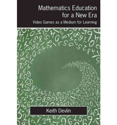 [(Mathematics Education for a New Era: Video Games as a Medium for Learning)] [Author: Keith Devlin] published on (March, 2011)