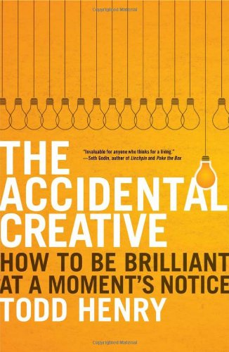 The Accidental Creative: How To Be Brilliant At a Moment's Notice por Todd Henry