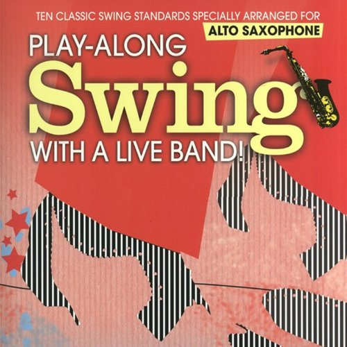 Alto Saxophone: Play-Along Swing with a Live Band