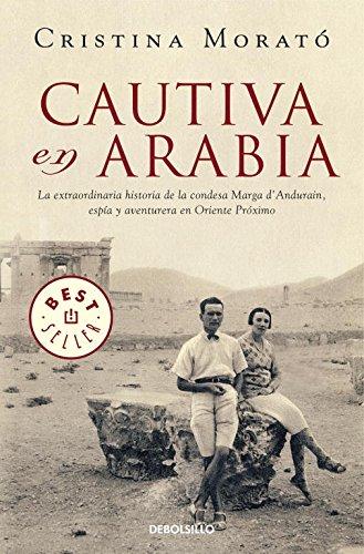 Cautiva en Arabia: La extraordinaria historia de la condesa Marga d'Andurain, espía y aventurera (BEST SELLER) por Cristina Morató