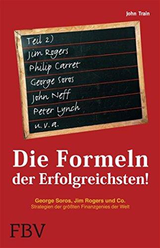 Die Formeln der Erfolgreichsten II: George Soros, Jim rogers und Co. Strategien der größten Finanzgenies der Welt