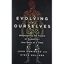 Evolving Ourselves: Redesigning the Future of Humanity--One Gene at a Time