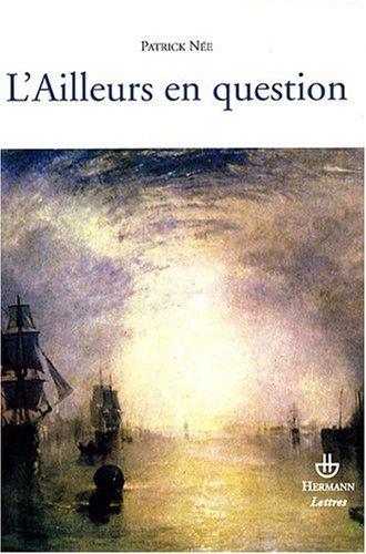 L'Ailleurs en question : Essais sur la littérature française des XIXe et XXe siècles