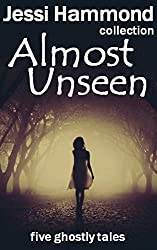 Almost Unseen: five ghostly tales
