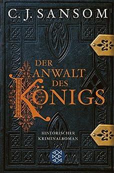 Der Anwalt des Königs: Historischer Kriminalroman (Shardlake-Reihe 3) von [Sansom, C.J.]