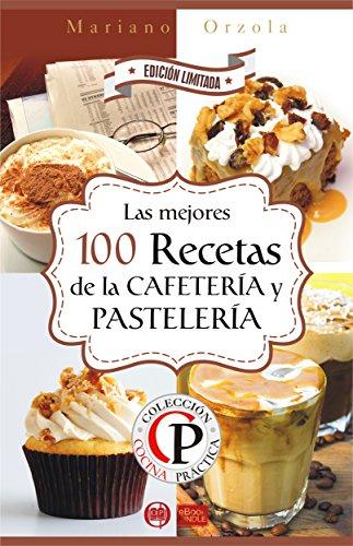 LAS 100 MEJORES RECETAS DE LA CAFETERÍA Y PASTELERÍA (Colección Cocina Práctica - Edición Limitada nº 10)