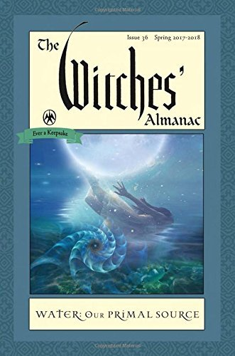 The Witches' Almanac, Issue 36, Spring 2017-2018: Water, Our Primal Source (2016-09-01)