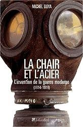 La chair et l'acier : L'armée française et l'invention de la guerre moderne (1914-1918)