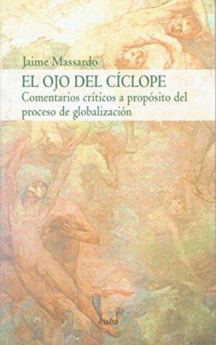 El ojo del cíclope: Comentarios críticos a propósito del proceso de globalización (Historia)