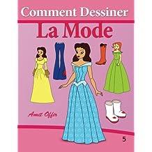 Comment Dessiner - La Mode: Livre de Dessin: Apprendre Dessiner