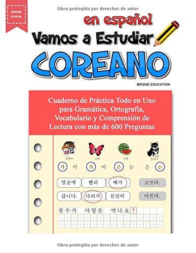 Vamos A Estudiar Coreano: Cuaderno de Práctica Todo en Uno para Gramática, Ortografía, Vocabulario y Comprensión de Lectura con más de 600 Preguntas por Bridge Education