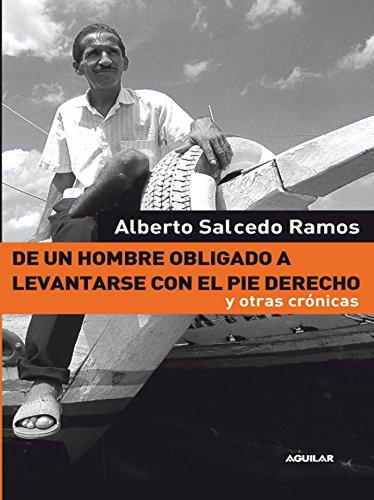 De un hombre obligado a levantarse con el pie derecho y otras crónicas por Alberto Salcedo Ramos