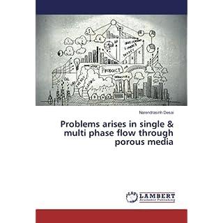 Problems arises in single & multi phase flow through porous media