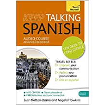 Keep Talking Spanish Audio Course - Ten Days to Confidence: (Audio Pack) Advanced Beginner's Guide to Speaking and Understanding with Confidence (Teach Yourself: Keep Talking)