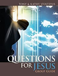 Questions for Jesus Group Guide: Conversational Prayer for Groups around Your Deepest Desires by Tony Stoltzfus (2015-01-05)
