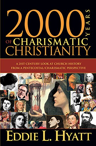 2000 Years Of Charismatic Christianity: A 21st century look at church history from a pentecostal/charismatic prospective (English Edition) -