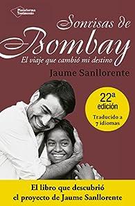 Sonrisas De Bombay. El Viaje Que Cambió Mi Destino par Jaume Sanllorente