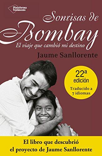 Sonrisas De Bombay. El Viaje Que Cambió Mi Destino (Plataforma Testimonio) por Jaume Sanllorente