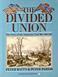 The Divided Union : The Story Of The American Civil War 1861 - 1865 :