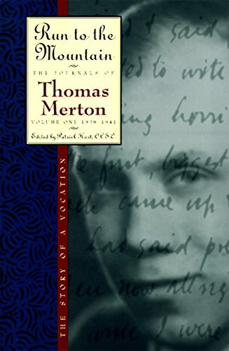Run to the Mountain: The Story of a Vocationthe Journal of Thomas Merton, Volume 1: 1939-1941: 1939-41 - Run to the Mountain v. 1 (The Journals of Thomas Merton)