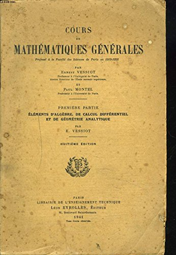 COURS DE MATHEMATIQUES GENERALES. PREMIERE PARTIE. ELEMENTS D'ALGEBRE, DE CALCUL DIFFERENTIEL ET DE GEOMETRIE ANALYTIQUE.