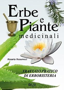 Erbe e Piante medicinali - Trattato pratico di erboristeria (Biesse) di [Musumeci, Rosaria]