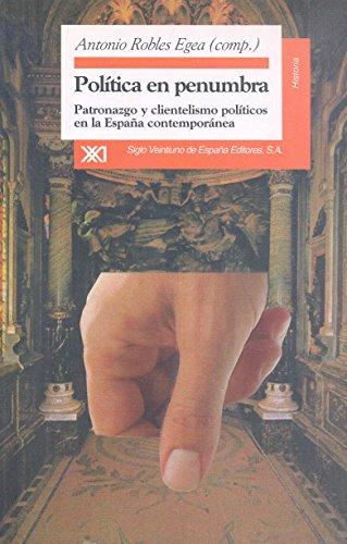 Política en penumbra : patronazgo y clientelismo políticos en la España contemporánea por Jacques . . . [et al. ] Maurice