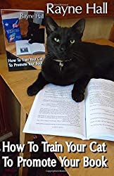 How To Train Your Cat To Promote Your Book: Have Fun With Your Feline, Go Viral In The Social Media, And Sell More Books: Volume 12 (Writer's Craft) by Rayne Hall (2015-08-26)