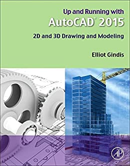 Up and Running with AutoCAD 2015: 2D and 3D Drawing and Modeling by [Gindis, Elliot J]